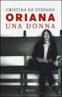 Oriana. Una donna - Cristina De Stefano